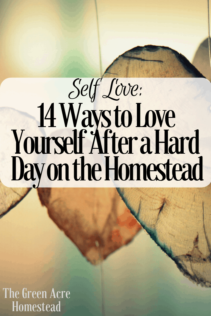 Self Love_ 14 Ways to Love Yourself After a Hard Day on the Homestead (4)