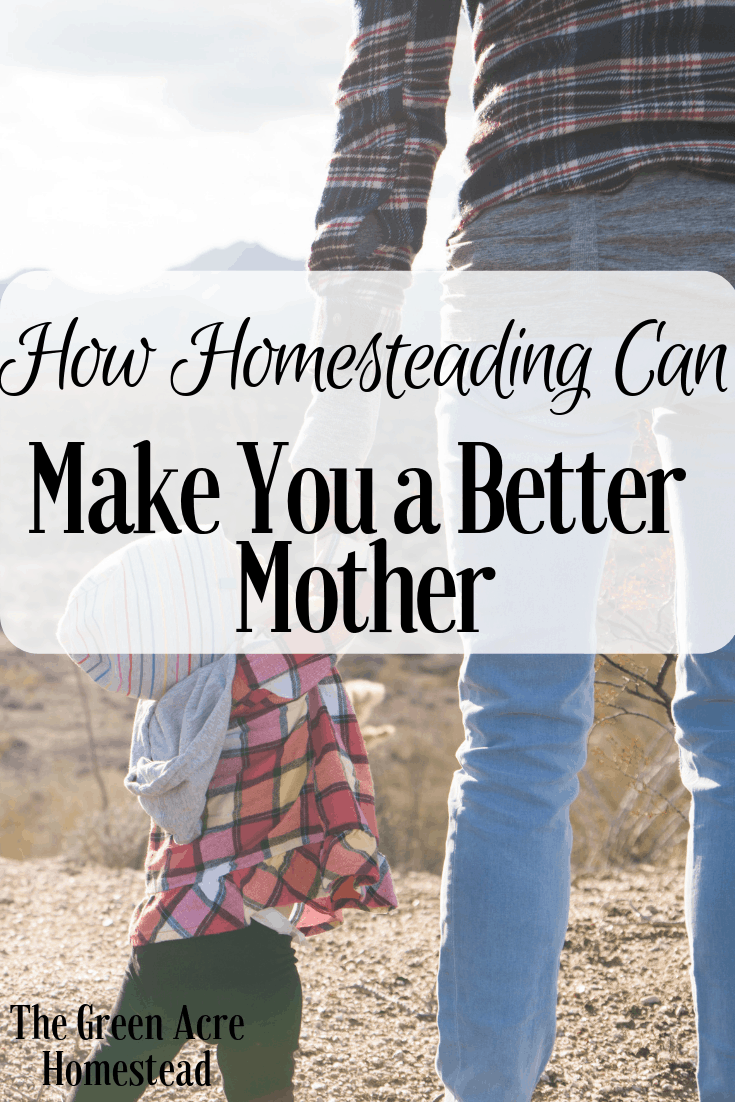 How Homesteading Can Make You a Better Mother (5)