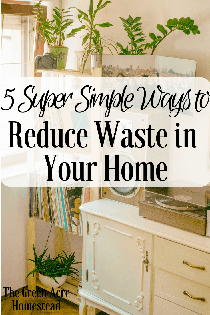 5 super simple ways to reduce waste in your home