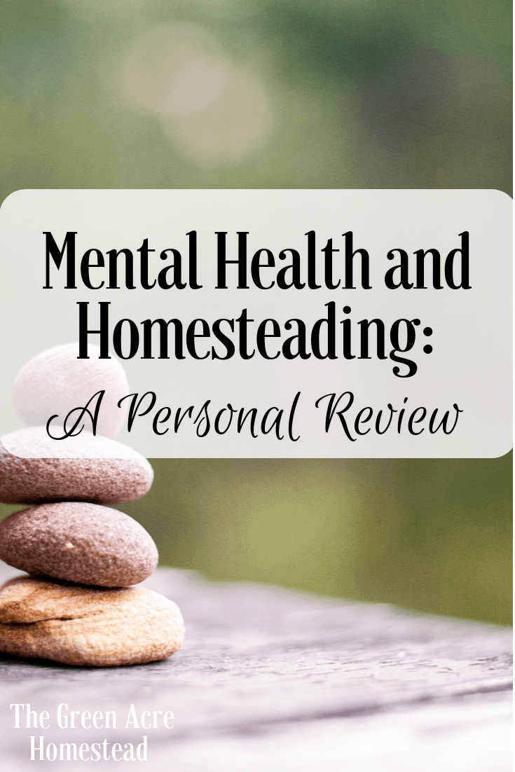 Mental Heatlh and Homesteading: A Peronsal Review